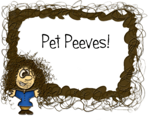 Blogging Pet Peeves Bring IT! What Are Your Blogging Pet Peeves?